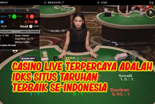Casino Live Terpercaya Adalah IDKS Situs Taruhan Terbaik Se-Indonesia